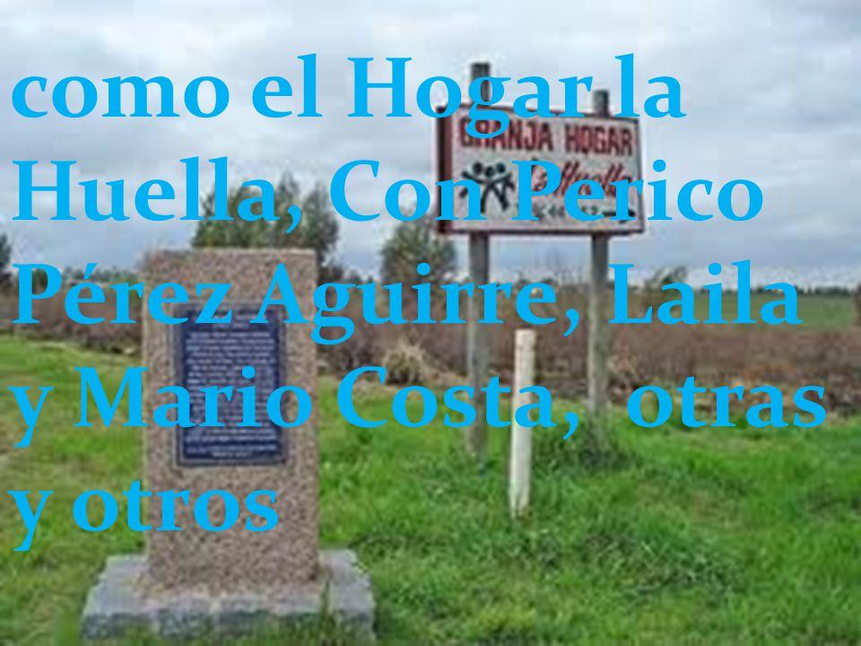como el Hogar la Huella, Con Perico Pérez Aguirre, Laila y Mario Costa, otras y otros