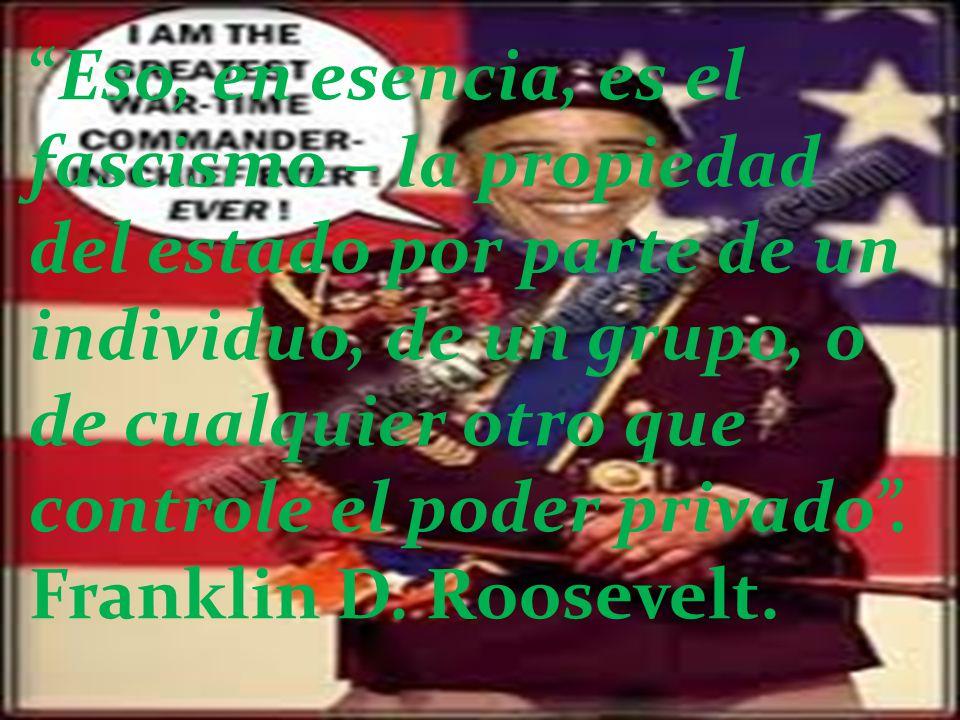 Eso, en esencia, es el fascismo – la propiedad del estado por parte de un individuo, de un grupo, o de cualquier otro que controle el poder privado. F
