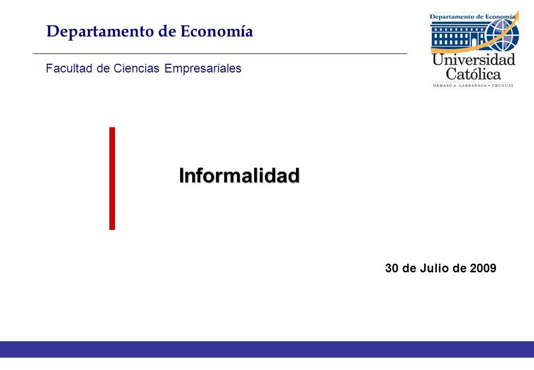 Informalidad 30 de Julio de 2009 Departamento de Econom í a Facultad de Ciencias Empresariales