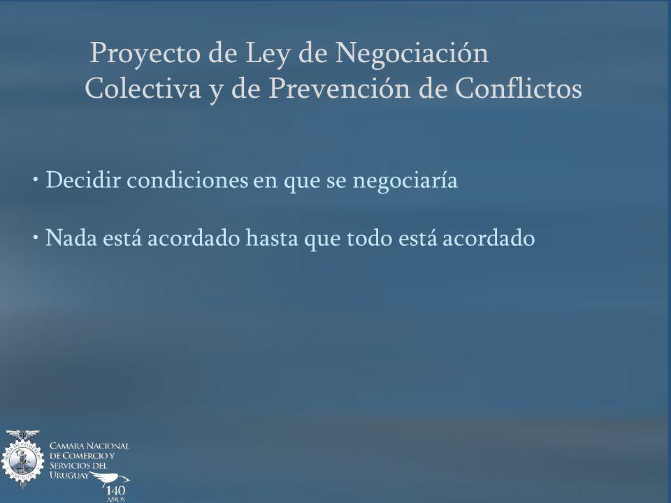Proyecto de Ley de Negociación Colectiva y de Prevención de Conflictos Decidir condiciones en que se negociaría Nada está acordado hasta que todo está acordado