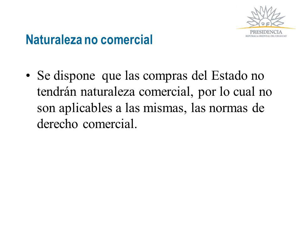 Naturaleza no comercial Se dispone que las compras del Estado no tendrán naturaleza comercial, por lo cual no son aplicables a las mismas, las normas de derecho comercial.