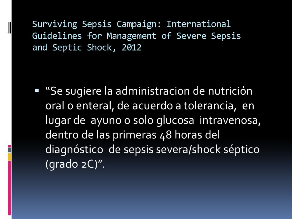 Surviving Sepsis Campaign: International Guidelines for Management of Severe Sepsis and Septic Shock, 2012 Se sugiere la administracion de nutrición o