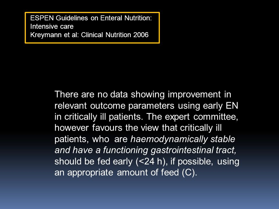 There are no data showing improvement in relevant outcome parameters using early EN in critically ill patients. The expert committee, however favours