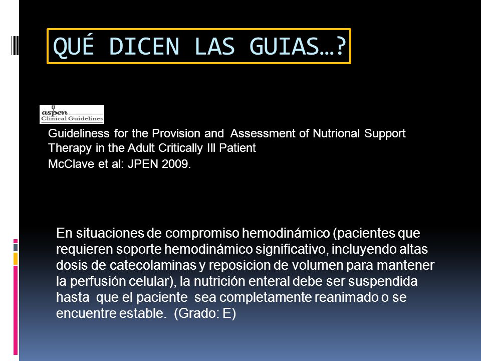 QUÉ DICEN LAS GUIAS…? Guideliness for the Provision and Assessment of Nutrional Support Therapy in the Adult Critically Ill Patient En situaciones de