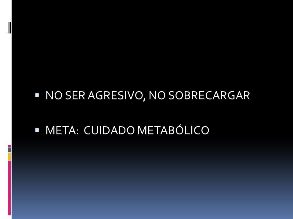 NO SER AGRESIVO, NO SOBRECARGAR META: CUIDADO METABÓLICO