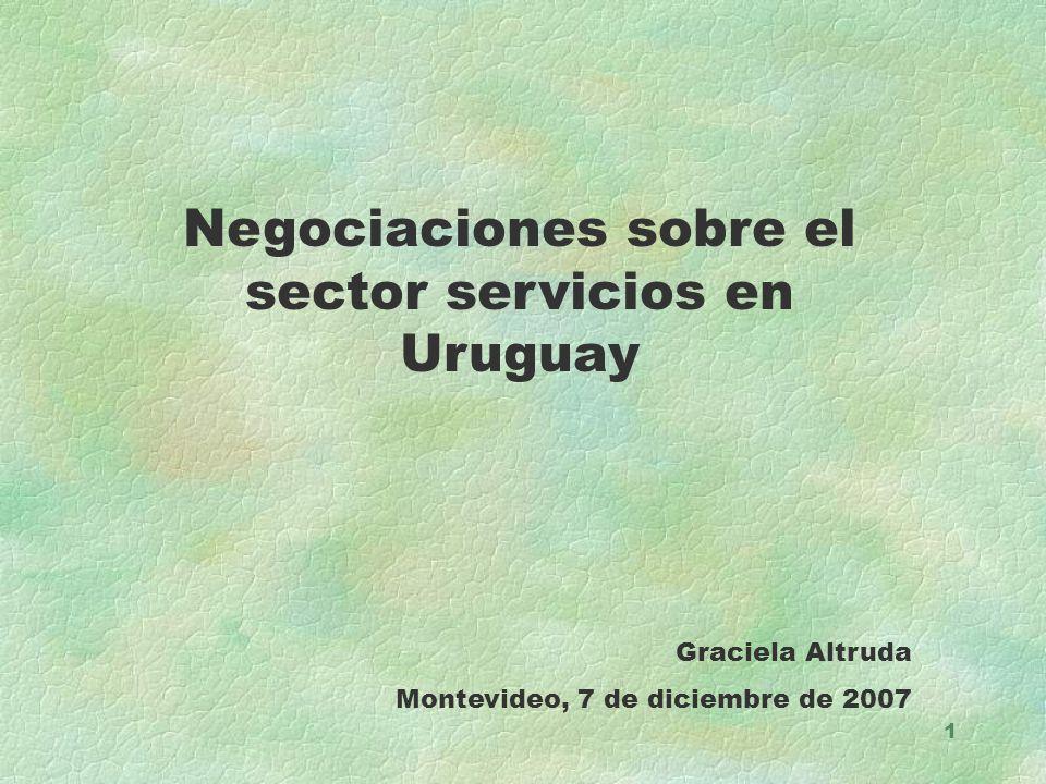 1 Negociaciones sobre el sector servicios en Uruguay Graciela Altruda Montevideo, 7 de diciembre de 2007