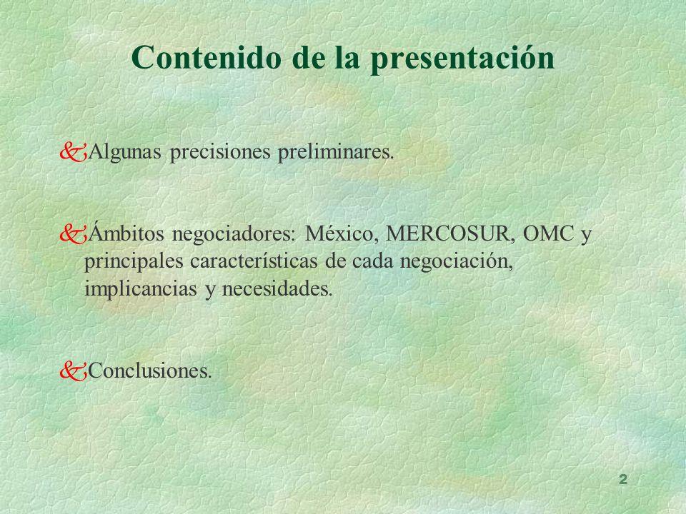 2 kAlgunas precisiones preliminares. kÁmbitos negociadores: México, MERCOSUR, OMC y principales características de cada negociación, implicancias y ne