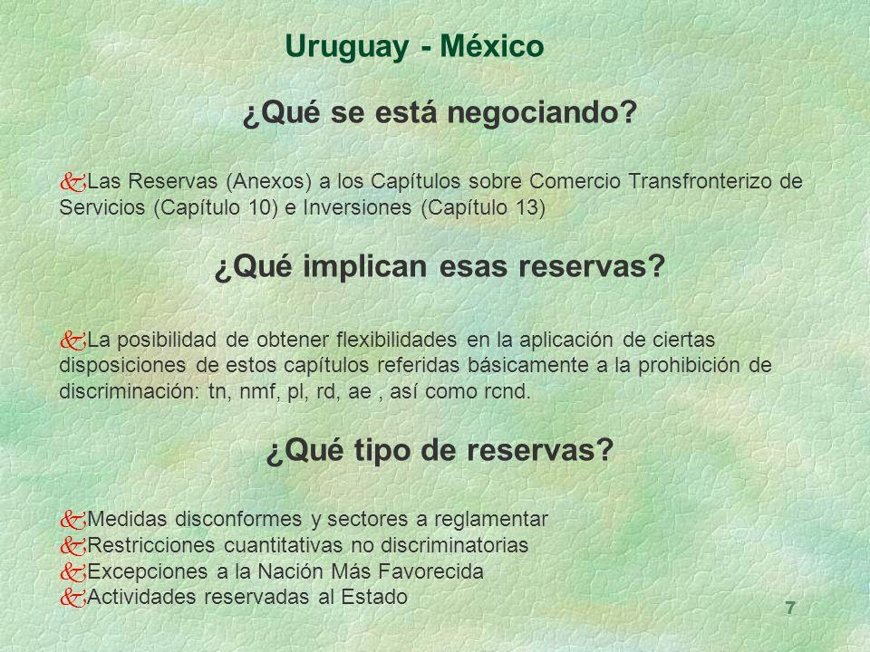 7 Uruguay - México ¿Qué se está negociando? kLas Reservas (Anexos) a los Capítulos sobre Comercio Transfronterizo de Servicios (Capítulo 10) e Inversi