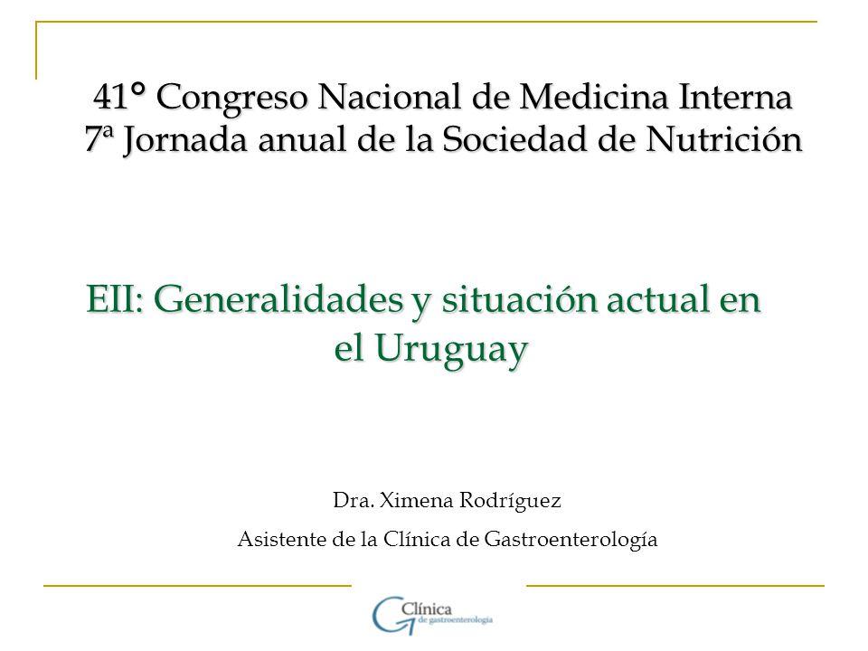 EII: Generalidades y situación actual en el Uruguay EII: Generalidades y situación actual en el Uruguay Dra. Ximena Rodríguez Asistente de la Clínica