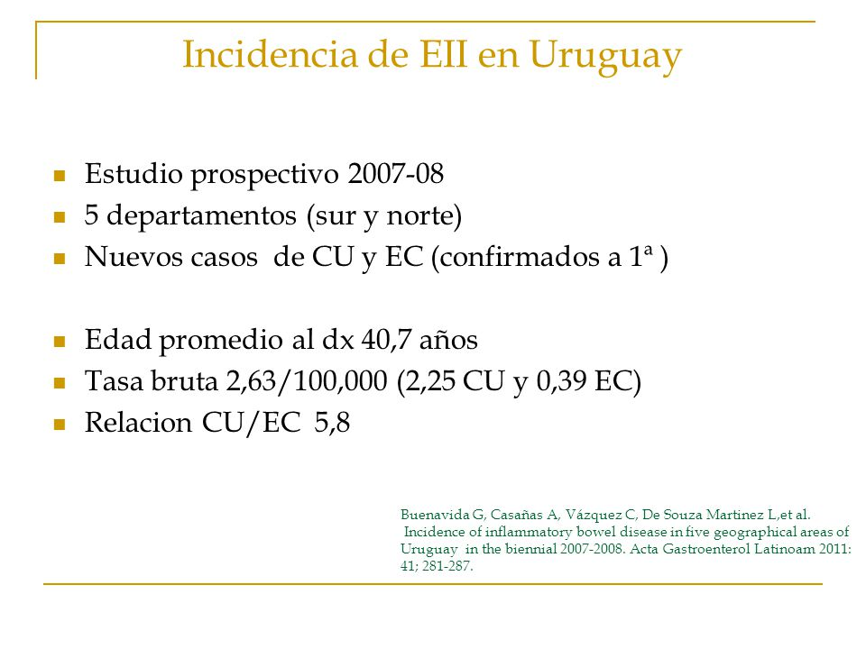 Incidencia de EII en Uruguay Estudio prospectivo 2007-08 5 departamentos (sur y norte) Nuevos casos de CU y EC (confirmados a 1ª ) Edad promedio al dx