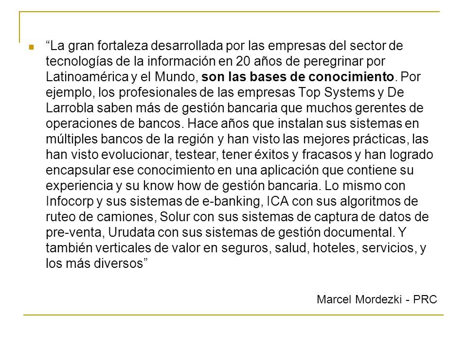 La gran fortaleza desarrollada por las empresas del sector de tecnologías de la información en 20 años de peregrinar por Latinoamérica y el Mundo, son