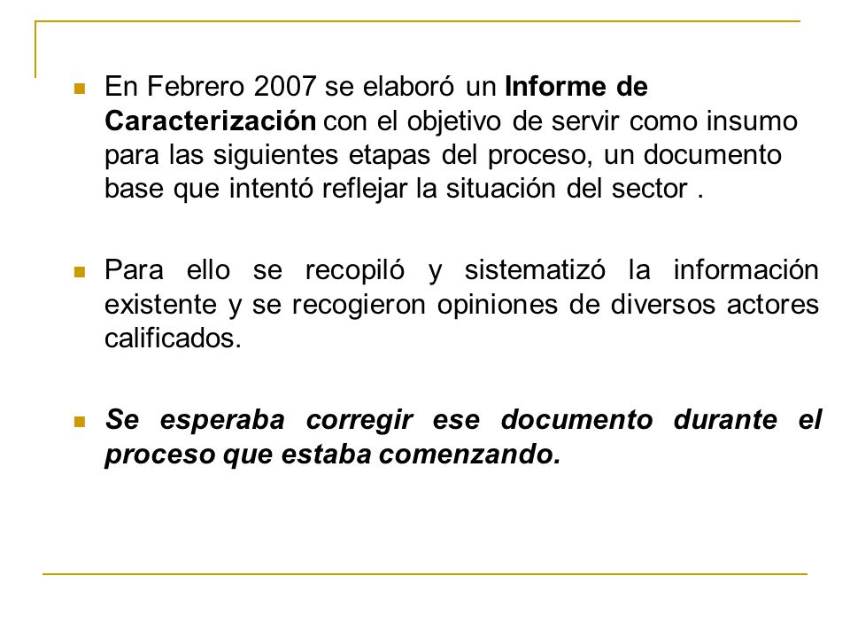 En Febrero 2007 se elaboró un Informe de Caracterización con el objetivo de servir como insumo para las siguientes etapas del proceso, un documento ba