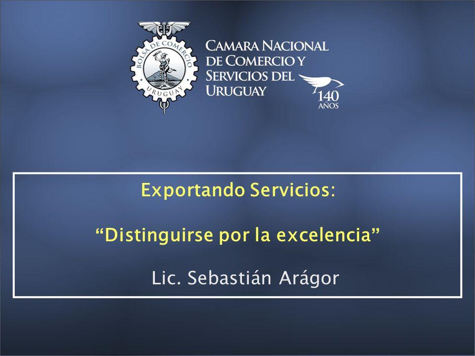 Exportando Servicios: Distinguirse por la excelencia Lic. Sebastián Arágor