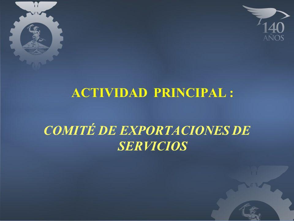ACTIVIDAD PRINCIPAL : COMITÉ DE EXPORTACIONES DE SERVICIOS