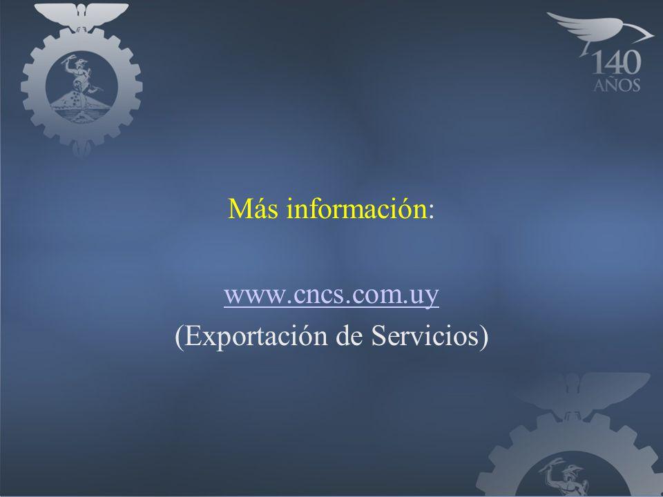 Más información: www.cncs.com.uy (Exportación de Servicios)