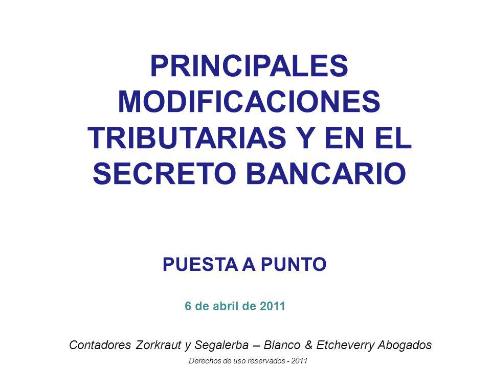 Contadores Zorkraut y Segalerba – Blanco & Etcheverry Abogados Derechos de uso reservados - 2011 PRINCIPALES MODIFICACIONES TRIBUTARIAS Y EN EL SECRETO BANCARIO PUESTA A PUNTO 6 de abril de 2011
