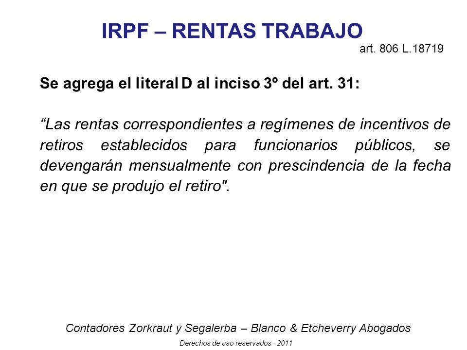 Contadores Zorkraut y Segalerba – Blanco & Etcheverry Abogados Derechos de uso reservados - 2011 IRPF – RENTAS TRABAJO Se agrega el literal D al inciso 3º del art.