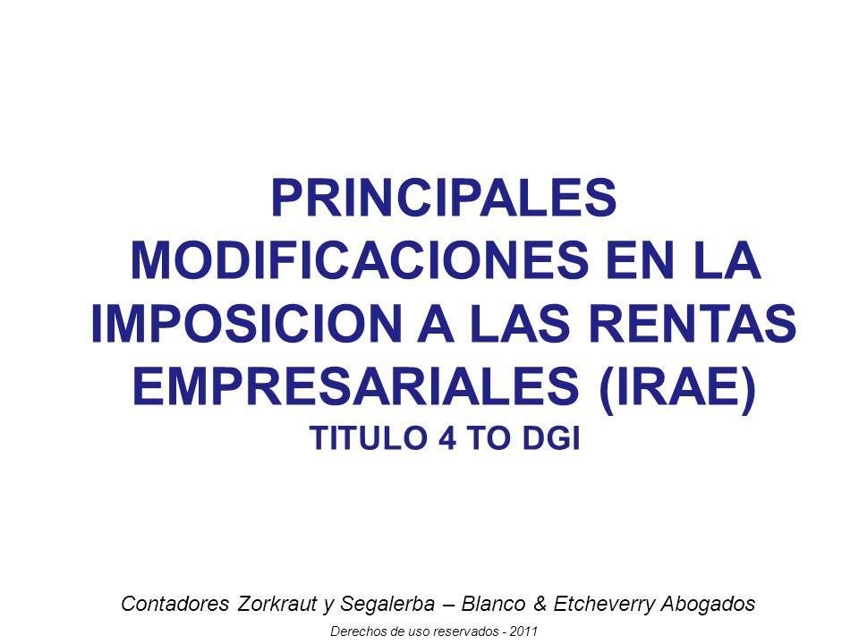 Contadores Zorkraut y Segalerba – Blanco & Etcheverry Abogados Derechos de uso reservados - 2011 PRINCIPALES MODIFICACIONES EN LA IMPOSICION A LAS RENTAS EMPRESARIALES (IRAE) TITULO 4 TO DGI