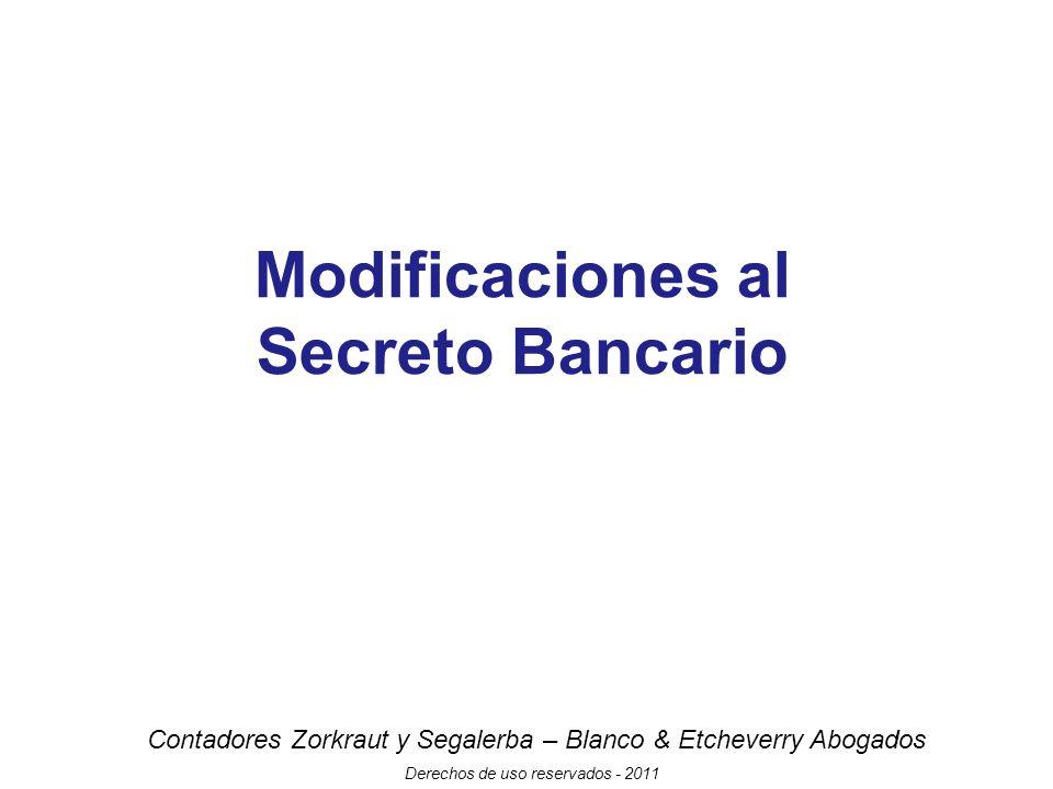 Contadores Zorkraut y Segalerba – Blanco & Etcheverry Abogados Derechos de uso reservados - 2011 Modificaciones al Secreto Bancario