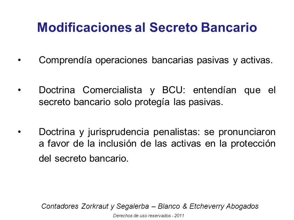 Contadores Zorkraut y Segalerba – Blanco & Etcheverry Abogados Derechos de uso reservados - 2011 Modificaciones al Secreto Bancario Comprendía operaciones bancarias pasivas y activas.