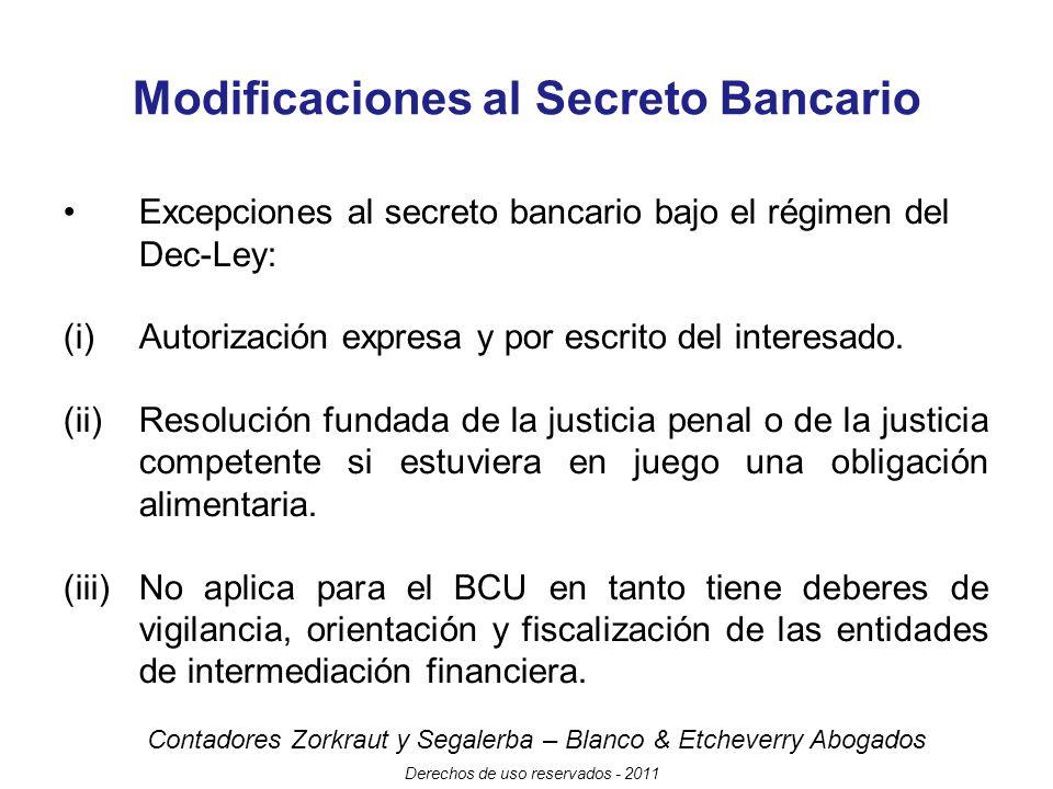 Contadores Zorkraut y Segalerba – Blanco & Etcheverry Abogados Derechos de uso reservados - 2011 Modificaciones al Secreto Bancario Excepciones al secreto bancario bajo el régimen del Dec-Ley: (i)Autorización expresa y por escrito del interesado.