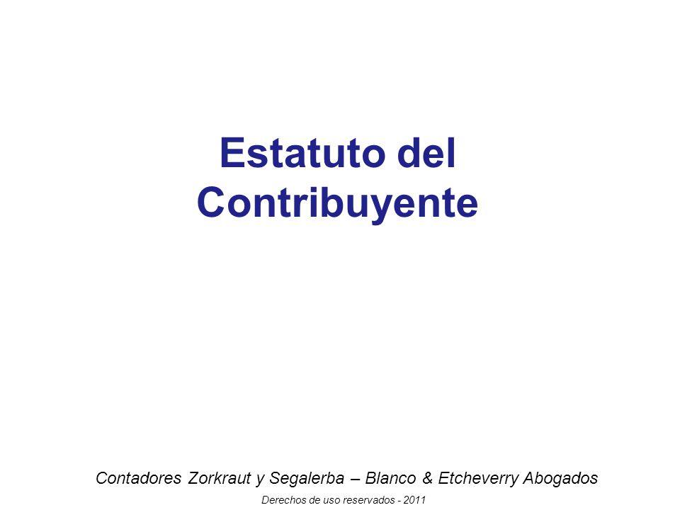 Contadores Zorkraut y Segalerba – Blanco & Etcheverry Abogados Derechos de uso reservados - 2011 Estatuto del Contribuyente