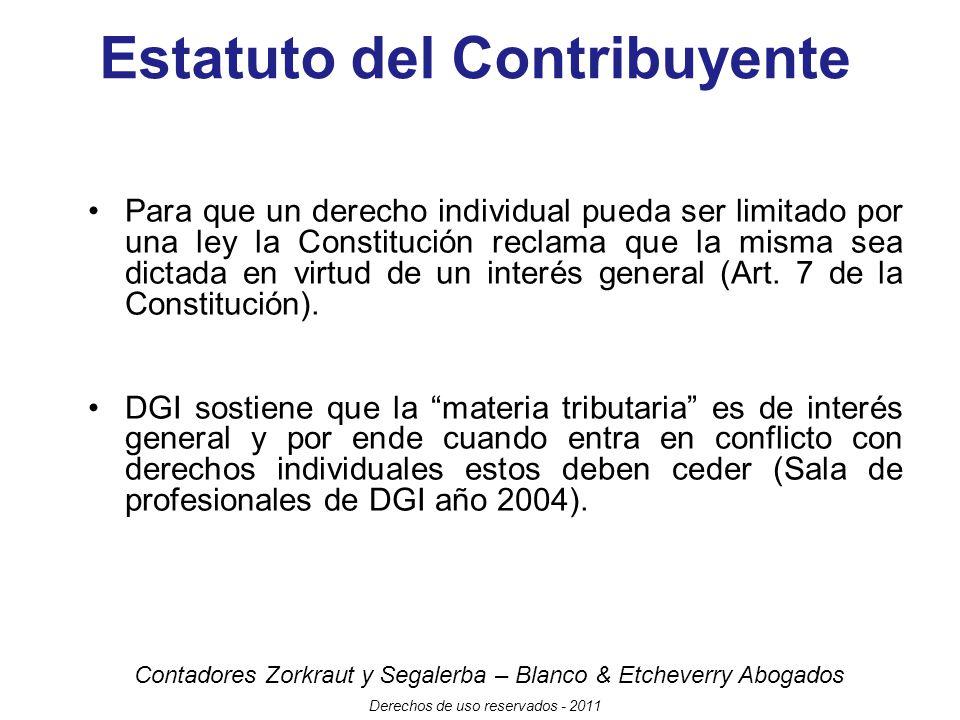 Contadores Zorkraut y Segalerba – Blanco & Etcheverry Abogados Derechos de uso reservados - 2011 Estatuto del Contribuyente Para que un derecho individual pueda ser limitado por una ley la Constitución reclama que la misma sea dictada en virtud de un interés general (Art.