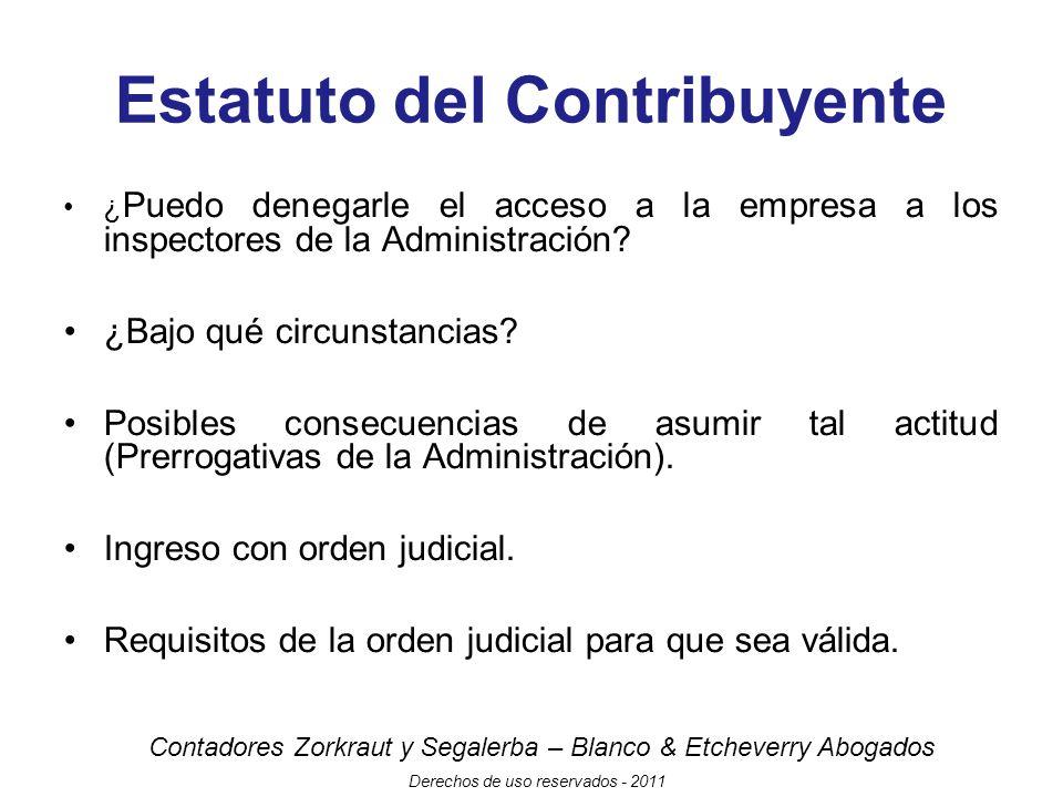 Contadores Zorkraut y Segalerba – Blanco & Etcheverry Abogados Derechos de uso reservados - 2011 Estatuto del Contribuyente ¿ Puedo denegarle el acceso a la empresa a los inspectores de la Administración.