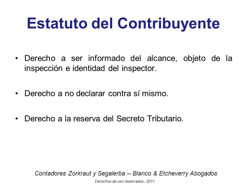 Contadores Zorkraut y Segalerba – Blanco & Etcheverry Abogados Derechos de uso reservados - 2011 Estatuto del Contribuyente Derecho a ser informado del alcance, objeto de la inspección e identidad del inspector.