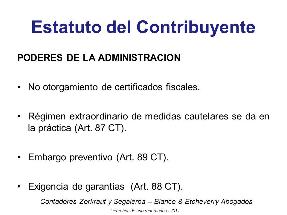 Contadores Zorkraut y Segalerba – Blanco & Etcheverry Abogados Derechos de uso reservados - 2011 Estatuto del Contribuyente PODERES DE LA ADMINISTRACION No otorgamiento de certificados fiscales.