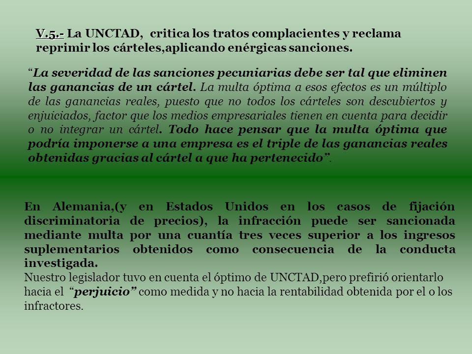 V.5.- V.5.- La UNCTAD, critica los tratos complacientes y reclama reprimir los cárteles,aplicando enérgicas sanciones.
