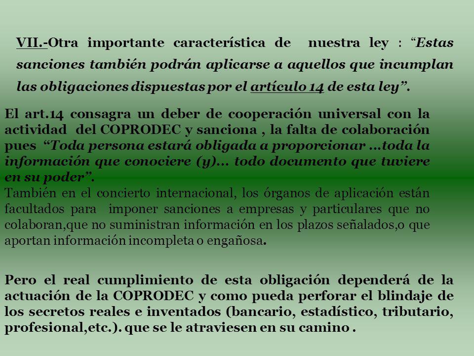 VII.-Otra importante característica de nuestra ley : Estas sanciones también podrán aplicarse a aquellos que incumplan las obligaciones dispuestas por el artículo 14 de esta ley.