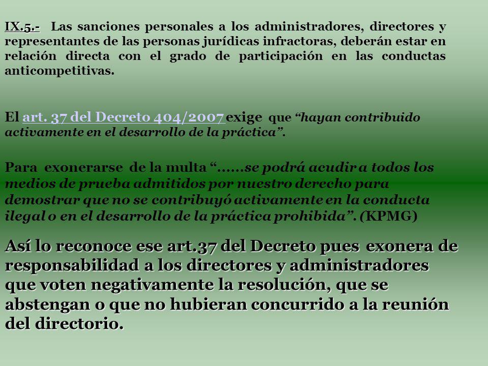 IX.5.- IX.5.- Las sanciones personales a los administradores, directores y representantes de las personas jurídicas infractoras, deberán estar en relación directa con el grado de participación en las conductas anticompetitivas.