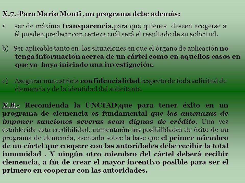 X.7.-Para Mario Monti,un programa debe además: ser de máxima transparencia,para que quienes deseen acogerse a él pueden predecir con certeza cuál será el resultado de su solicitud.