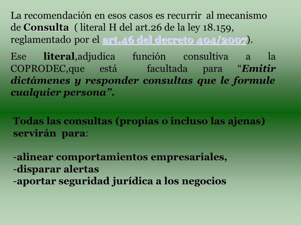 Consulta art.46 del decreto 404/2007 La recomendación en esos casos es recurrir al mecanismo de Consulta ( literal H del art.26 de la ley 18.159, reglamentado por el art.46 del decreto 404/2007).