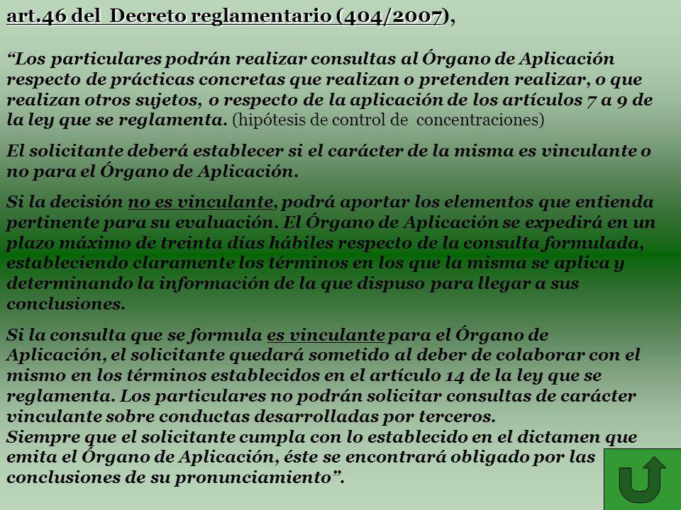 37 art.46 del Decreto reglamentario (404/2007 art.46 del Decreto reglamentario (404/2007), Los particulares podrán realizar consultas al Órgano de Aplicación respecto de prácticas concretas que realizan o pretenden realizar, o que realizan otros sujetos, o respecto de la aplicación de los artículos 7 a 9 de la ley que se reglamenta.