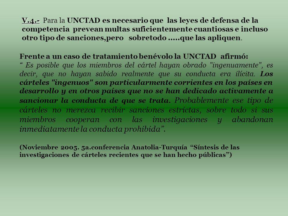 V.4.- V.4.- Para la UNCTAD es necesario que las leyes de defensa de la competencia prevean multas suficientemente cuantiosas e incluso otro tipo de sanciones,pero sobretodo.....que las apliquen.