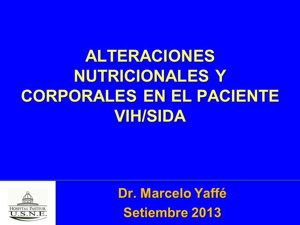 ALTERACIONES NUTRICIONALES Y CORPORALES EN EL PACIENTE VIH/SIDA Dr. Marcelo Yaffé Setiembre 2013
