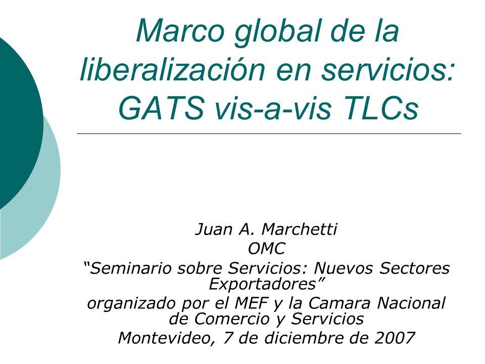 Marco global de la liberalización en servicios: GATS vis-a-vis TLCs Juan A.