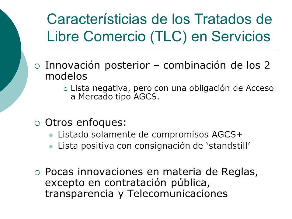 Característicias de los Tratados de Libre Comercio (TLC) en Servicios Innovación posterior – combinación de los 2 modelos Lista negativa, pero con una obligación de Acceso a Mercado tipo AGCS.