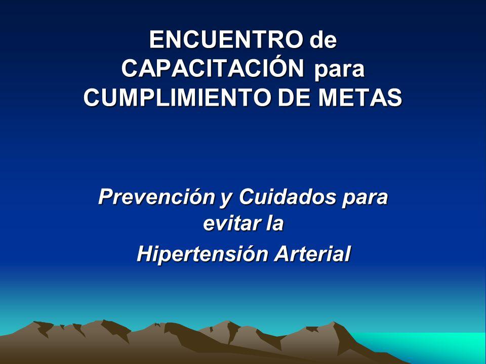 ENCUENTRO de CAPACITACIÓN para CUMPLIMIENTO DE METAS Prevención y Cuidados para evitar la Hipertensión Arterial