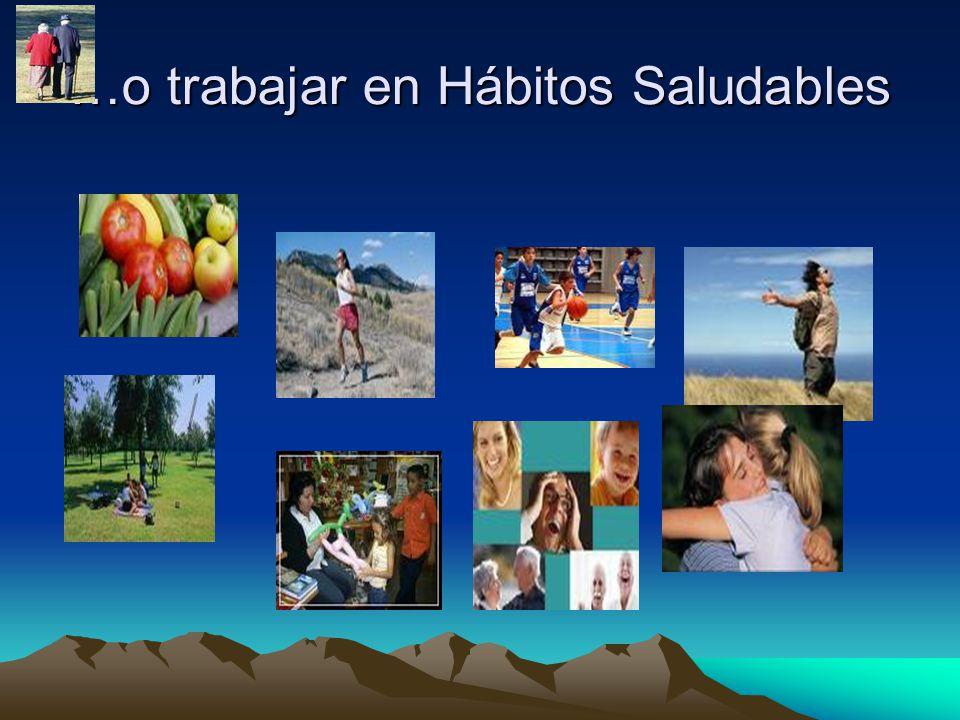 …o trabajar en Hábitos Saludables