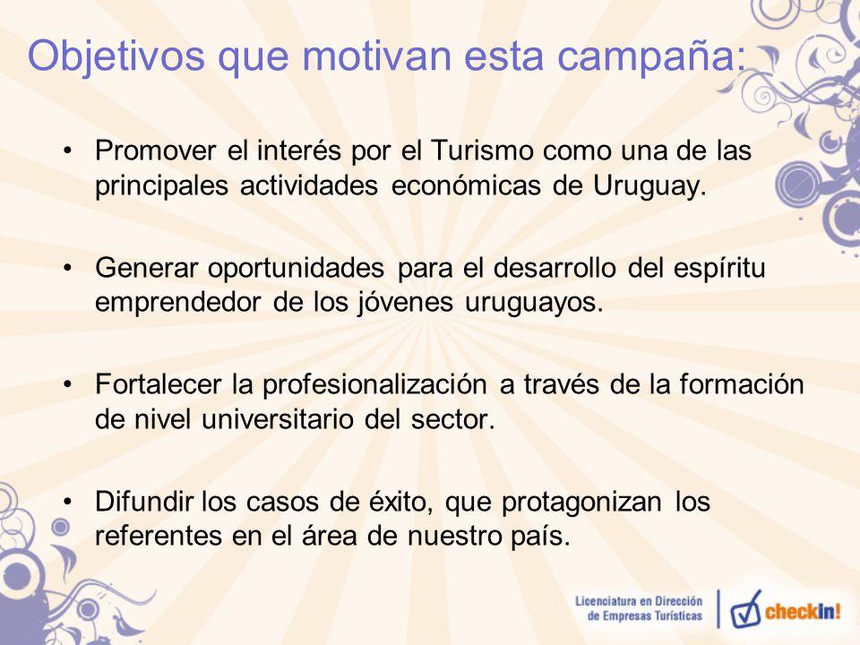 Objetivos que motivan esta campaña: Promover el interés por el Turismo como una de las principales actividades económicas de Uruguay. Generar oportuni