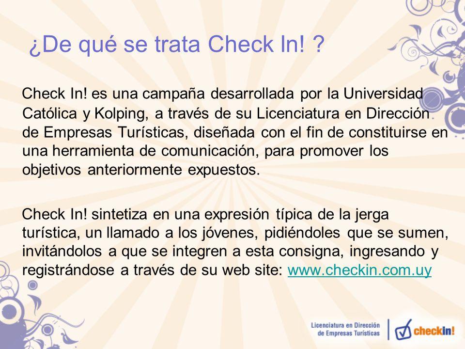 ¿De qué se trata Check In! ? Check In! es una campaña desarrollada por la Universidad Católica y Kolping, a través de su Licenciatura en Dirección de
