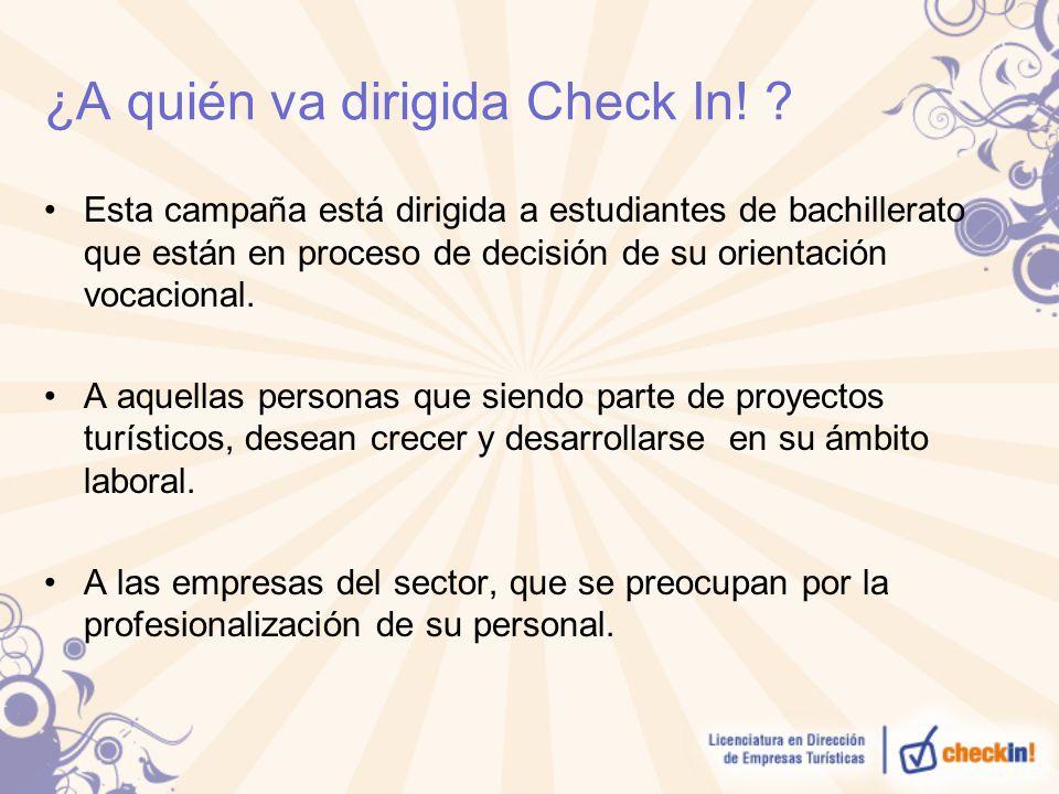 ¿A quién va dirigida Check In! ? Esta campaña está dirigida a estudiantes de bachillerato que están en proceso de decisión de su orientación vocaciona