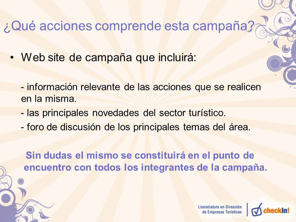 ¿Qué acciones comprende esta campaña? Web site de campaña que incluirá: - información relevante de las acciones que se realicen en la misma. - las pri