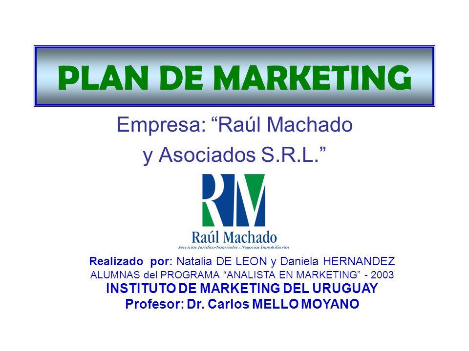 PLAN DE MARKETING Empresa: Raúl Machado y Asociados S.R.L. Realizado por: Natalia DE LEON y Daniela HERNANDEZ ALUMNAS del PROGRAMA ANALISTA EN MARKETI