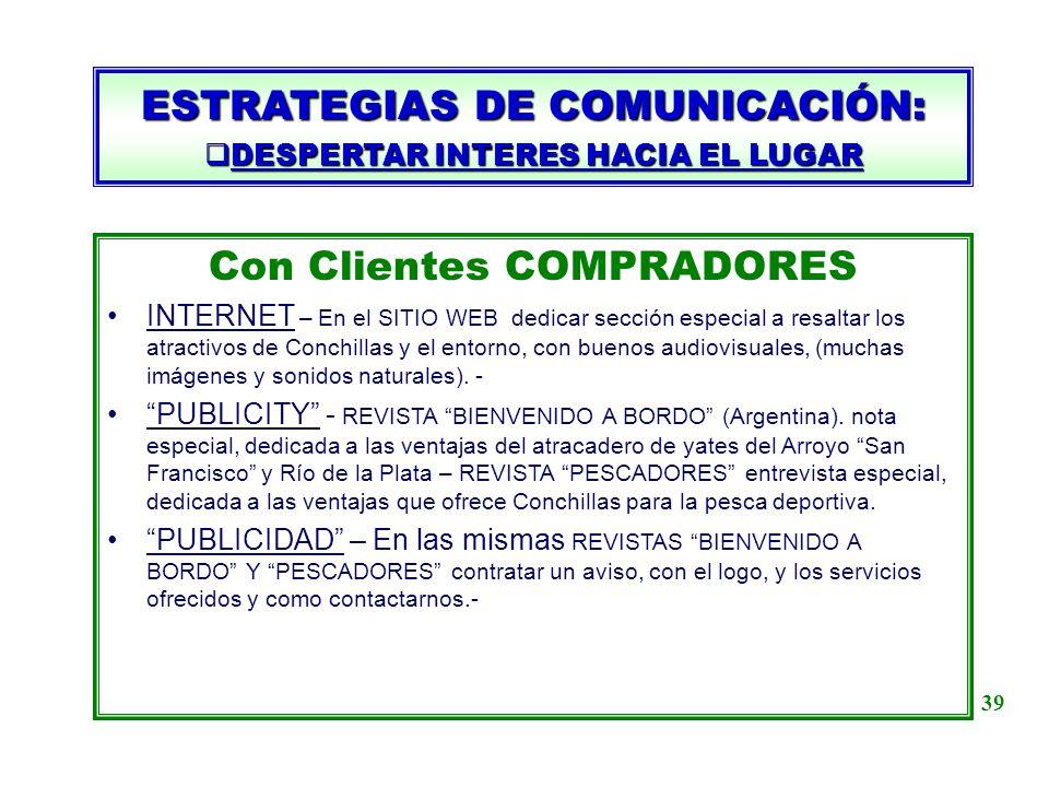 ESTRATEGIAS DE COMUNICACIÓN: DESPERTAR INTERES HACIA EL LUGAR DESPERTAR INTERES HACIA EL LUGAR Con Clientes COMPRADORES INTERNET – En el SITIO WEB ded