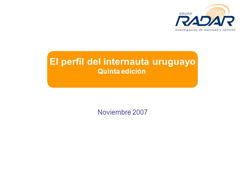 Noviembre 2007 El perfil del internauta uruguayo Quinta edición