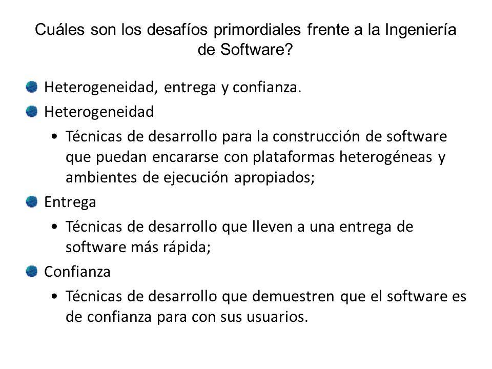 Cuáles son los desafíos primordiales frente a la Ingeniería de Software? Heterogeneidad, entrega y confianza. Heterogeneidad Técnicas de desarrollo pa